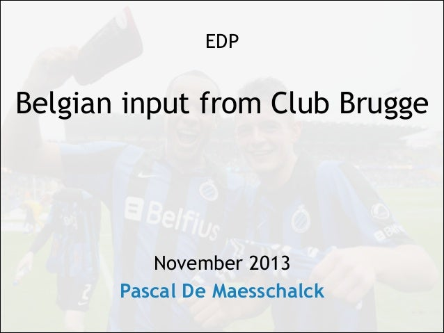 !  EDP  !  Belgian input from Club Brugge  !  !  !  !  !  November 2013  Pascal De Maesschalck