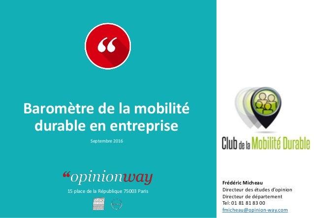 15 place de la République 75003 Paris À : De : Baromètre de la mobilité durable en entreprise Septembre 2016 Frédéric Mich...