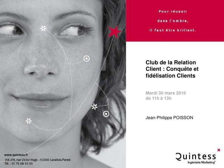 Club de la Relation Client : Conquête et fidélisation Clients<br />Mardi 30 mars 2010 de 11h à 13h <br />Jean-Philippe POI...