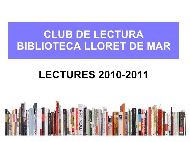 CLUB DE LECTURA BIBLIOTECA LLORET DE MAR <ul><li>LECTURES 2010-2011 </li></ul>
