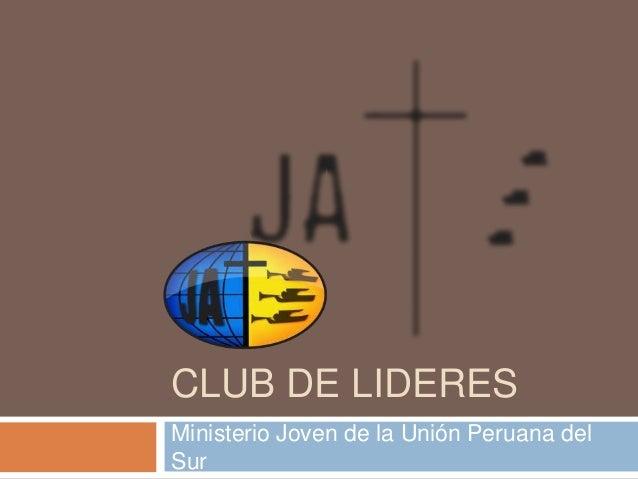 CLUB DE LIDERESMinisterio Joven de la Unión Peruana delSur