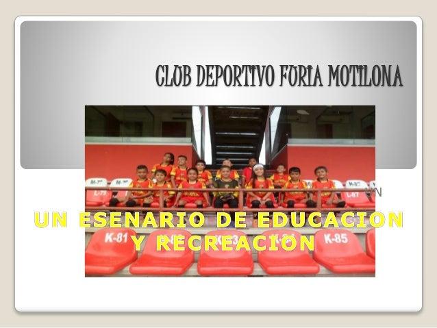 CLUB DEPORTIVO FURIA MOTILONA UN