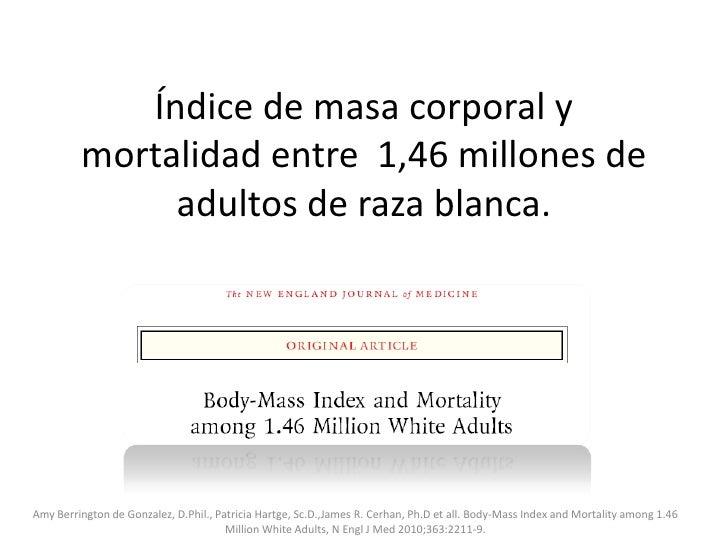 Índice de masa corporal y mortalidad entre 1,46 millones de adultos de raza blanca.<br />AmyBerrington de Gonzalez, D.Phil...