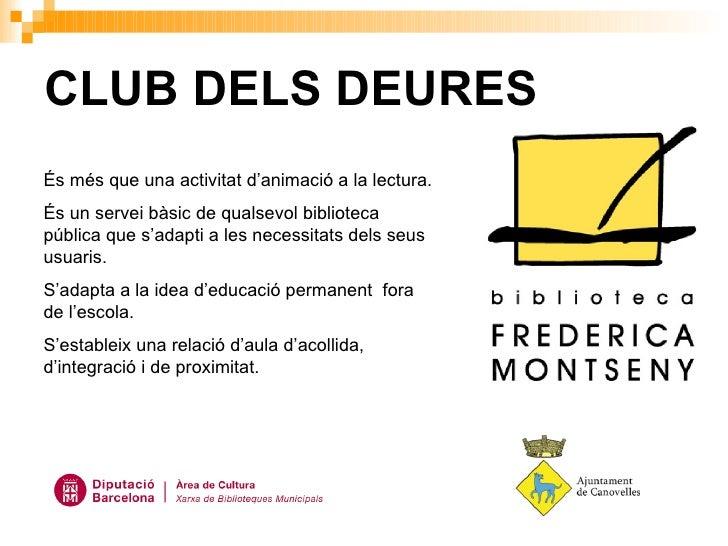 CLUB DELS DEURES És més que una activitat d'animació a la lectura. És un servei bàsic de qualsevol biblioteca pública que ...