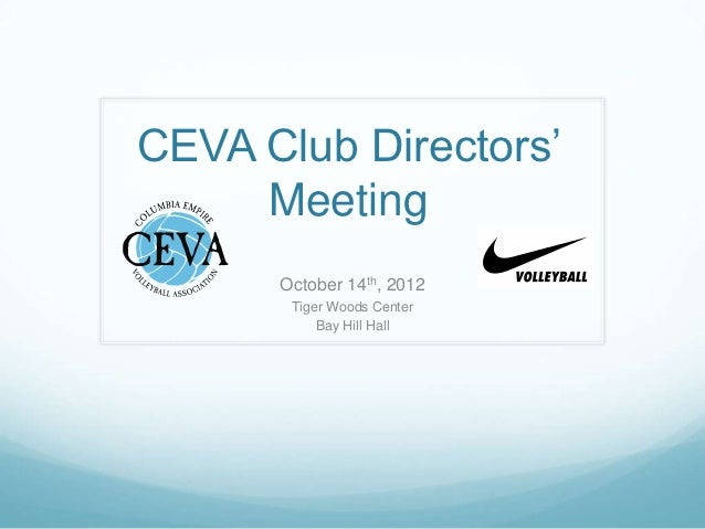 CEVA Club Directors'     Meeting      October 14th, 2012       Tiger Woods Center           Bay Hill Hall