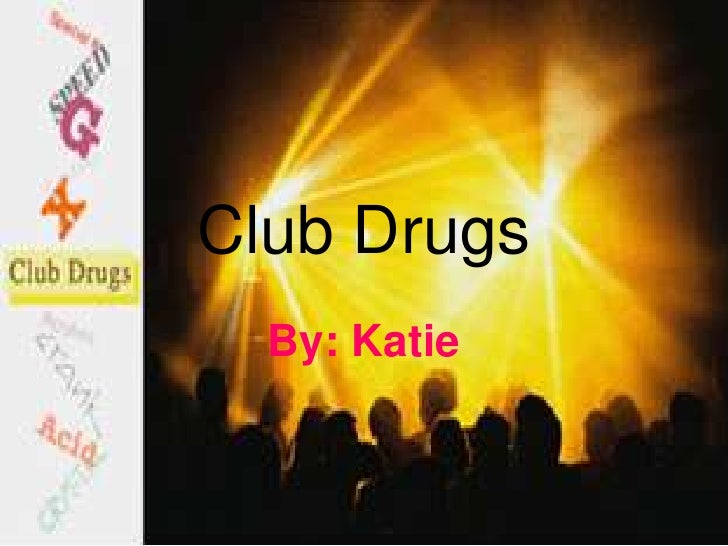 Club Drugs Katie