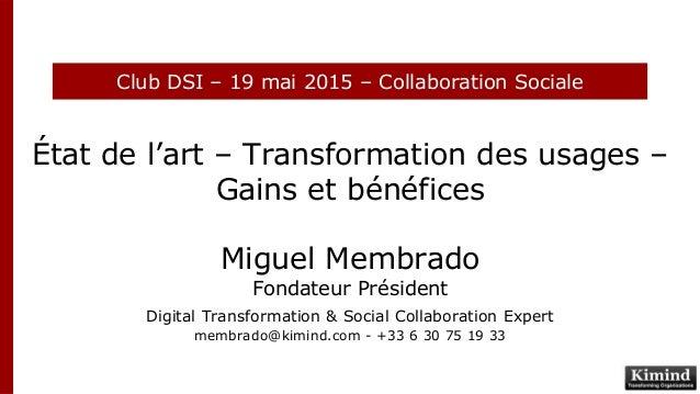 État de l'art – Transformation des usages – Gains et bénéfices Miguel Membrado Fondateur Président Digital Transformation ...