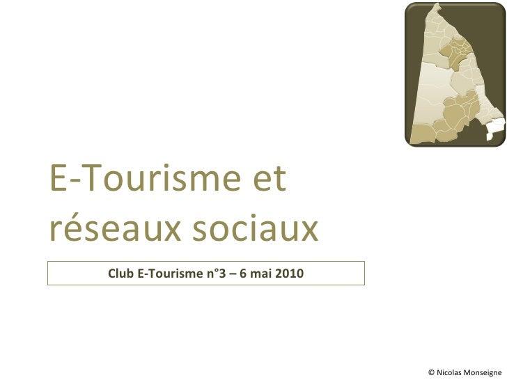 Club E-Tourisme n°3 – 6 mai 2010 E-Tourisme et réseaux sociaux © Nicolas Monseigne