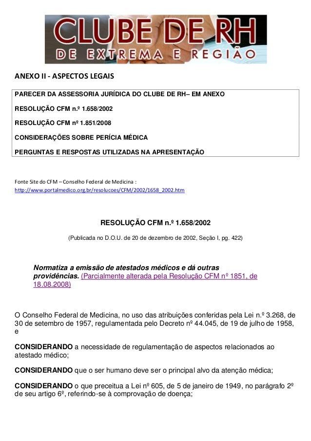 ANEXO II - ASPECTOS LEGAIS PARECER DA ASSESSORIA JURÍDICA DO CLUBE DE RH– EM ANEXO RESOLUÇÃO CFM n.º 1.658/2002 RESOLUÇÃO ...