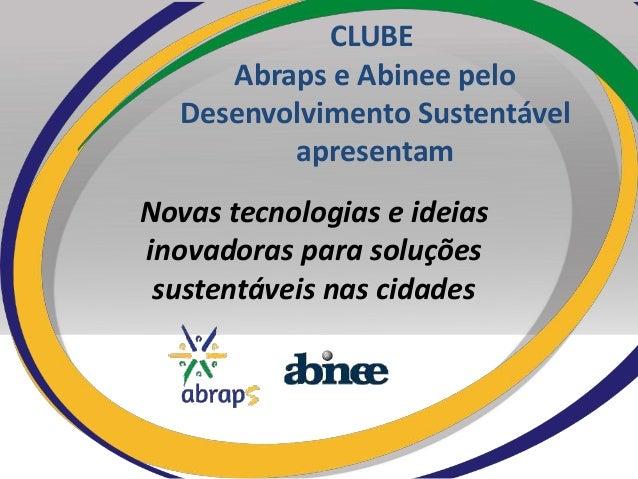 CLUBE Abraps e Abinee pelo Desenvolvimento Sustentável apresentam Novas tecnologias e ideias inovadoras para soluções sust...
