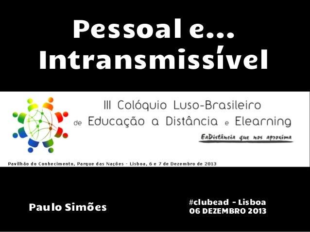 Pessoal e... Intransmissível  Paulo Simões  #clubead - Lisboa 06 DEZEMBRO 2013