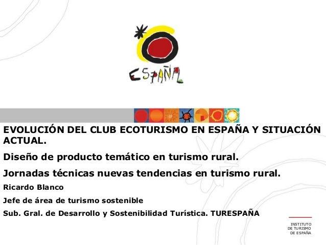 INSTITUTO DE TURISMO DE ESPAÑA EVOLUCIÓN DEL CLUB ECOTURISMO EN ESPAÑA Y SITUACIÓN ACTUAL. Diseño de producto temático en ...
