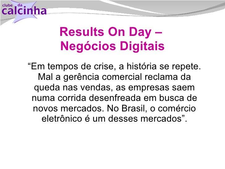 """Results On Day –  Negócios Digitais <ul><li>"""" Em tempos de crise, a história se repete. Mal a gerência comercial reclama d..."""