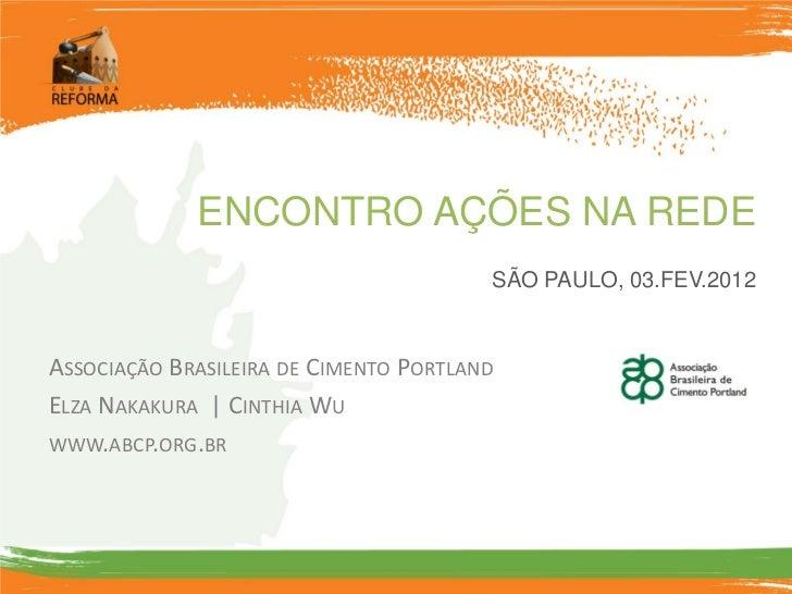 ENCONTRO AÇÕES NA REDE                                        SÃO PAULO, 03.FEV.2012ASSOCIAÇÃO BRASILEIRA DE CIMENTO PORTL...