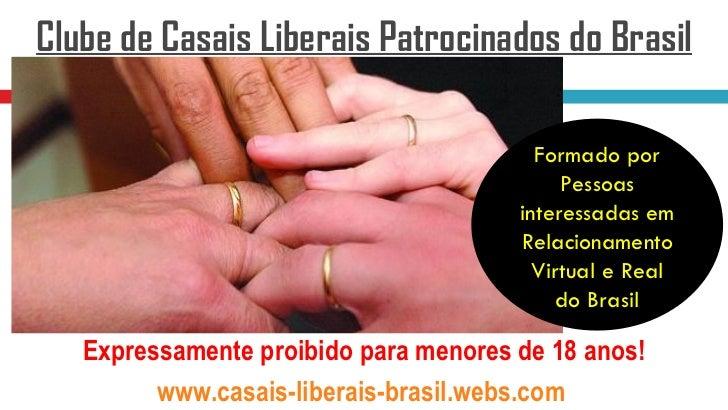 Clube de Casais Liberais Patrocinados do Brasil                                         Formado por                       ...