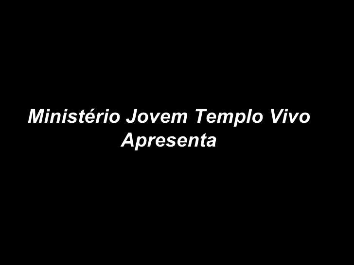 Ministério Jovem Templo Vivo Apresenta