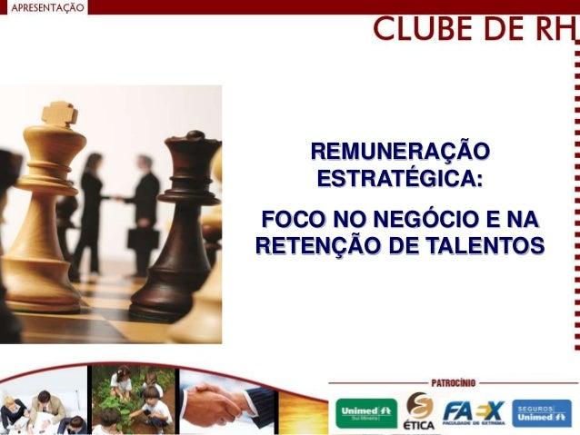 www.wiabiliza.com.br® 2012 Wiabiliza. Todos Direitos Reservados REMUNERAÇÃO ESTRATÉGICA: FOCO NO NEGÓCIO E NA RETENÇÃO DE ...