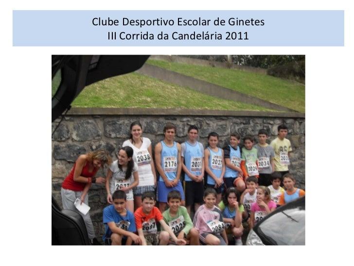 Clube Desportivo Escolar de GinetesIII Corrida da Candelária 2011<br />