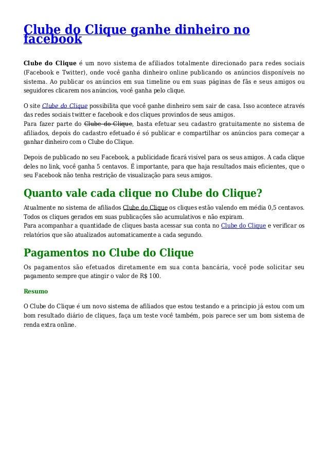 Clube do Clique ganhe dinheiro no facebook Clube do Clique é um novo sistema de afiliados totalmente direcionado para rede...