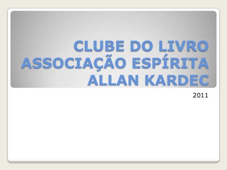CLUBE DO LIVROASSOCIAÇÃO ESPÍRITA ALLAN KARDEC<br />2011<br />