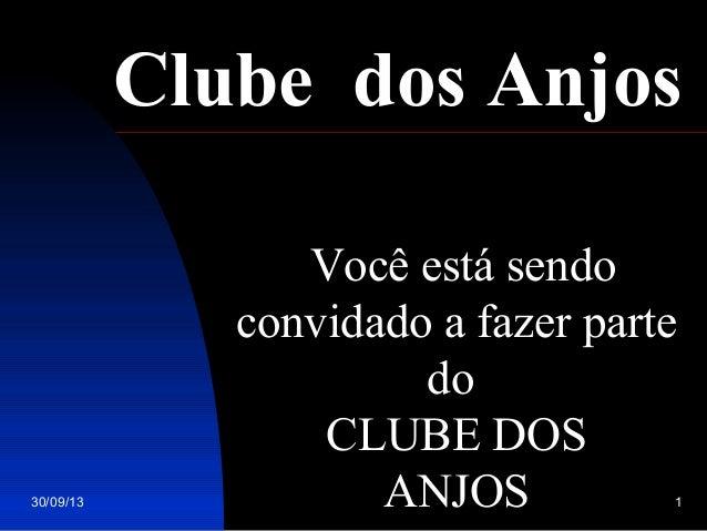 30/09/13 1 Você está sendo convidado a fazer parte do CLUBE DOS ANJOS Clube dos Anjos