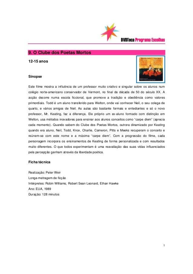 DVDTeca Programa Escolhas9. O Clube dos Poetas Mortos12-15 anosSinopseEste filme mostra a influência de um professor muito...
