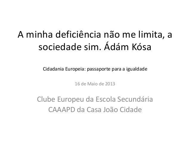 A minha deficiência não me limita, asociedade sim. Ádám KósaCidadania Europeia: passaporte para a igualdade16 de Maio de 2...