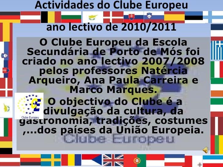 Actividades do Clube Europeu ano lectivo de 2010/2011<br />O Clube Europeu da Escola Secundária de Porto de Mós foi criado...