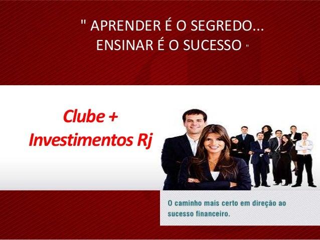 """"""" APRENDER É O SEGREDO... ENSINAR É O SUCESSO """" Clube + Investimentos Rj"""
