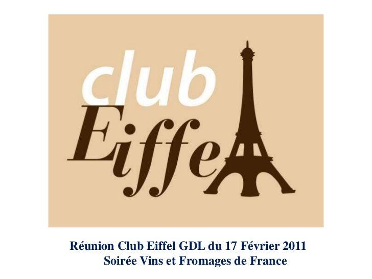 Réunion Club Eiffel GDL du 17 Février 2011  <br />          Soirée Vins et Fromages de France<br />