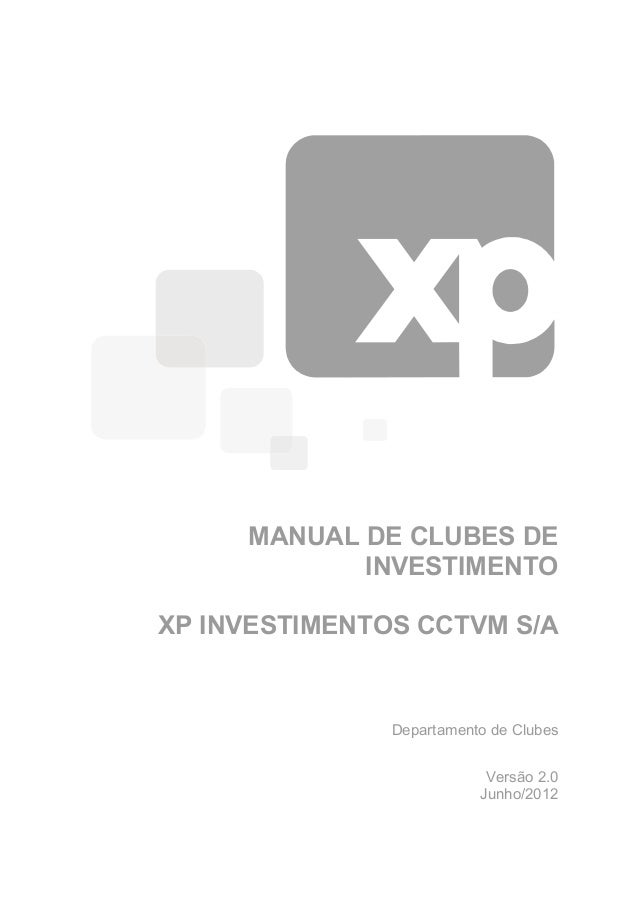 MANUAL DE CLUBES DE            INVESTIMENTOXP INVESTIMENTOS CCTVM S/A               Departamento de Clubes                ...