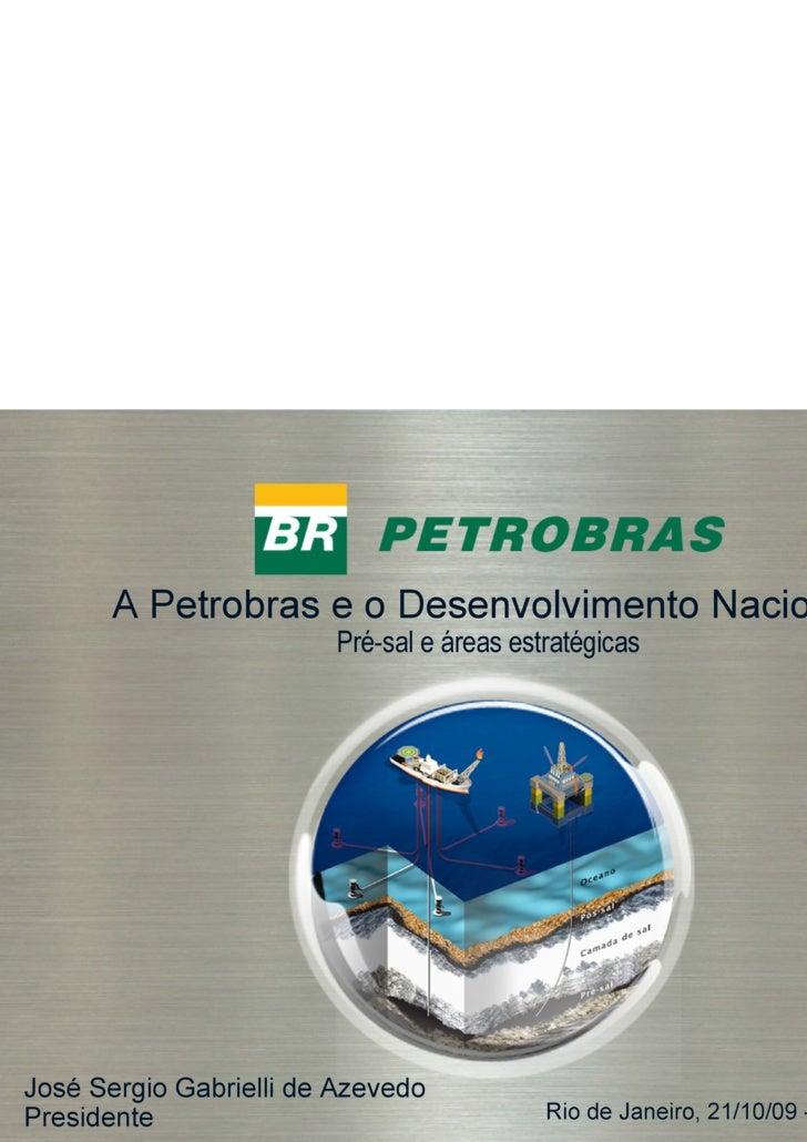 José Sergio Gabrielli de Azevedo Presidente A Petrobras e o Desenvolvimento Nacional Pré-sal e áreas estratégicas Rio de J...