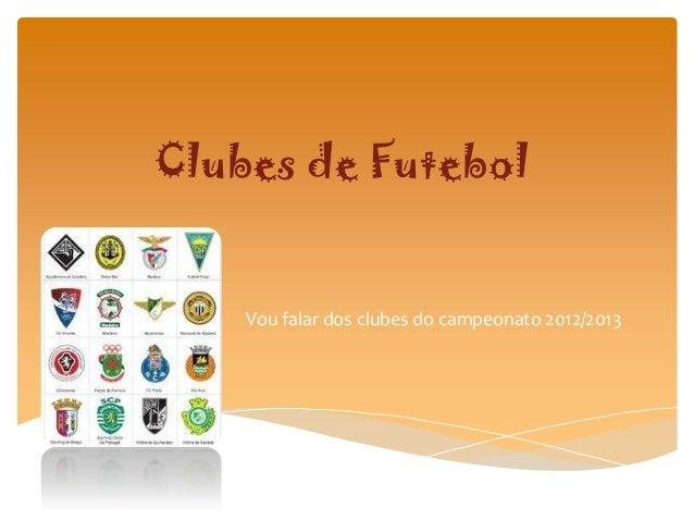 Clubes de Futebol    Vou falar dos clubes do campeonato 2012/2013