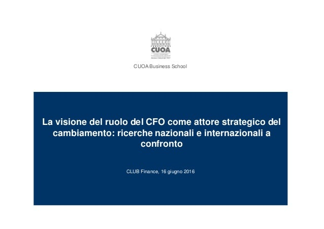 CUOA Business School La visione del ruolo del CFO come attore strategico del cambiamento: ricerche nazionali e internazion...