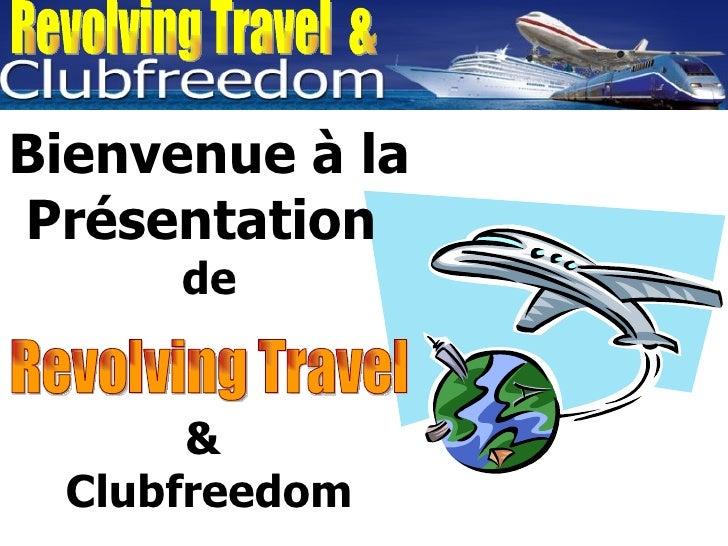 Revolving Travel  & Bienvenue à la Présentation  de &  Clubfreedom Revolving Travel