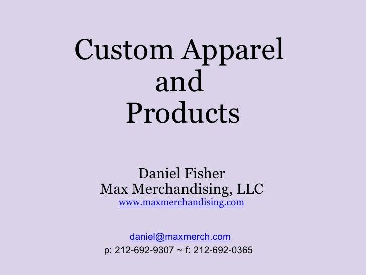 Custom Apparel  and  Products Daniel Fisher Max Merchandising, LLC www.maxmerchandising.com [email_address] p:212-692-930...