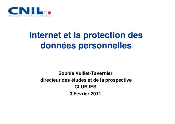 Internet et la protection des   données personnelles          Sophie Vulliet-Tavernier  directeur des études et de la pros...