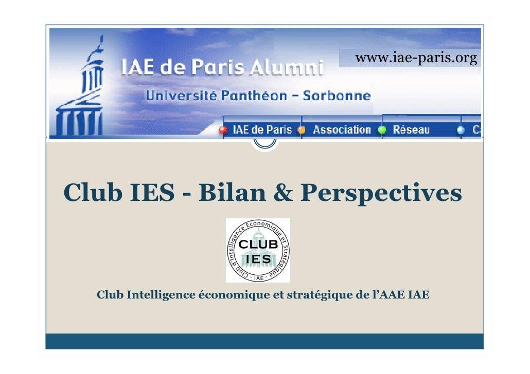 www.iae-paris.org     Club IES - Bilan & Perspectives     Club Intelligence économique et stratégique de l'AAE IAE
