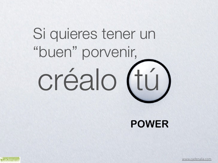 "Si quieres tener un""buen"" porvenir,créalo tú                      www.cadenalia.com"