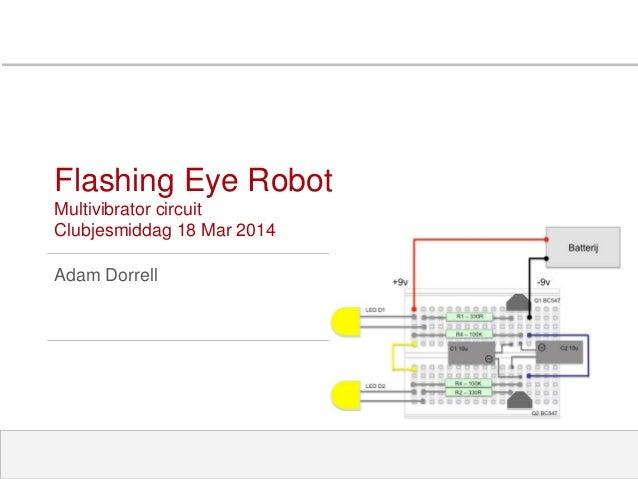 Flashing Eye Robot Multivibrator circuit Clubjesmiddag 18 Mar 2014 Adam Dorrell