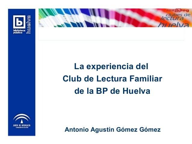 La experiencia del Club de Lectura Familiar de la BP de Huelva Antonio Agustín Gómez Gómez