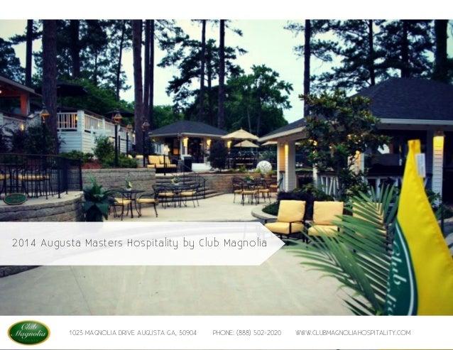2014 Augusta Masters Hospitality by Club Magnolia  1023 MAGNOLIA DRIVE AUGUSTA GA, 30904  PHONE: (888) 502-2020  WWW.CLUBM...