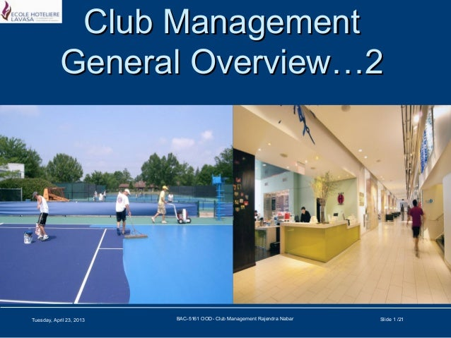 Club Management            General Overview…2Tuesday, April 23, 2013   BAC-5161 OOD- Club Management Rajendra Nabar   Slid...