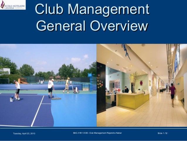 Club ManagementClub ManagementGeneral OverviewGeneral OverviewTuesday, April 23, 2013 BAC-5161 OOD- Club Management Rajend...