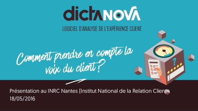 LOGICIEL D'ANALYSE DE L'EXPÉRIENCE CLIENT Comment prendre en compte la voix du client ? ePrésentation au INRC Nantes (Inst...