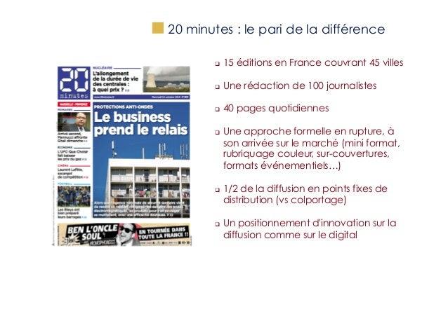 """""""  20 minutes : le pari de la différence q  15 éditions en France couvrant 45 villes  q  Une rédaction de 100 journal..."""
