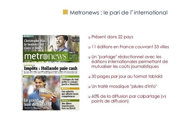 """""""  Metronews : le pari de l'international  q  Présent dans 22 pays  q  11 éditions en France couvrant 33 villes  q ..."""