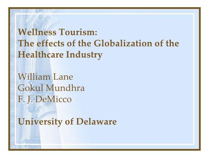 Wellness Tourism:The effects of the Globalization of theHealthcare IndustryWilliam LaneGokul MundhraF. J. DeMiccoUniversit...