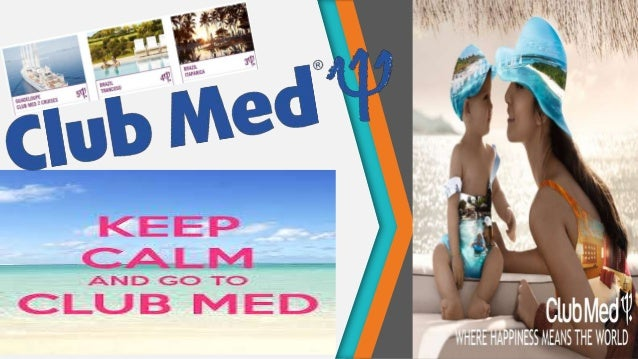 "Club Med: ""What it is''? • A corporation of vacation resorts, usually in exotic locations • a French Company • Founded in ..."