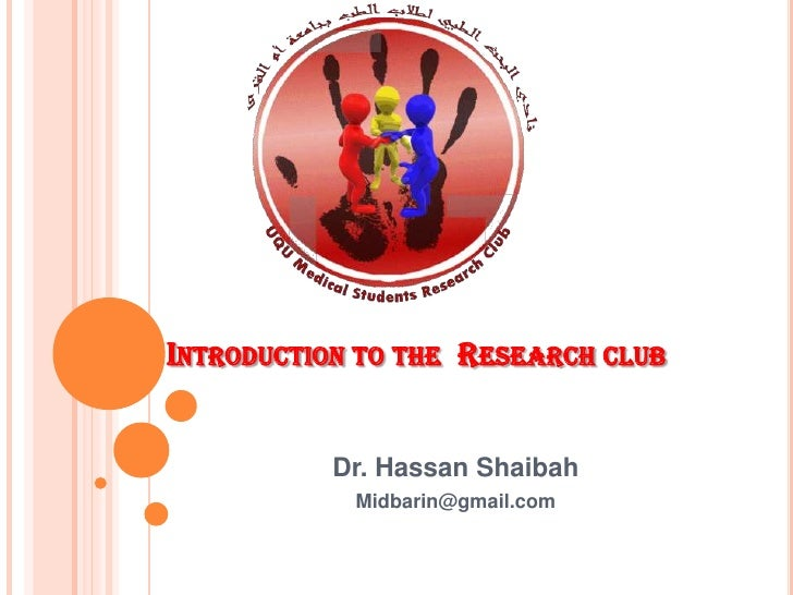 Introduction to the  Research club<br />Dr. Hassan Shaibah<br />Midbarin@gmail.com<br />